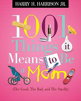 1001 Things It Means to Be a Mom By Harrison, Harry H., Jr.